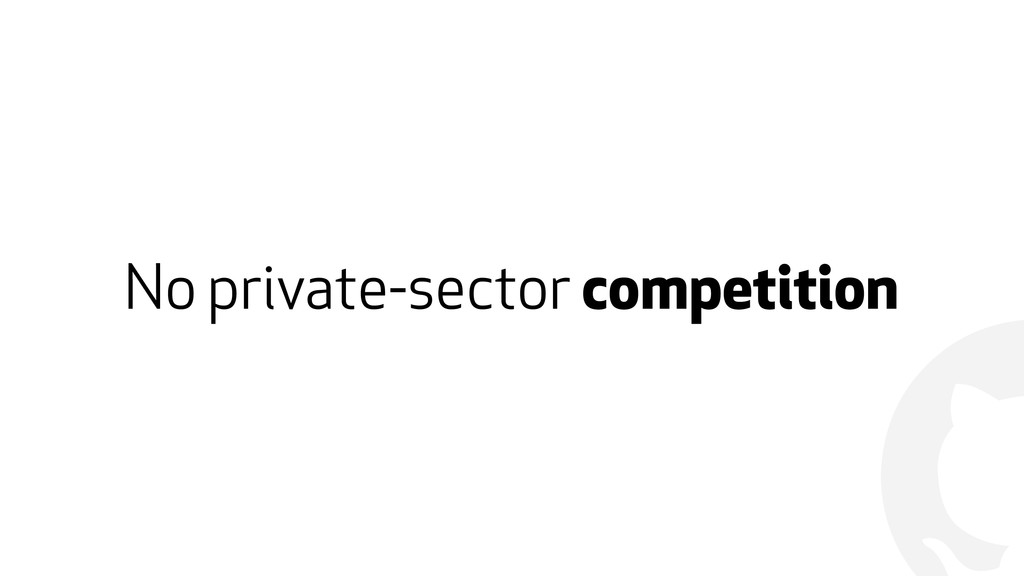 ! No private-sector competition
