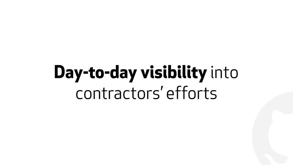 ! Day-to-day visibility into contractors' effor...
