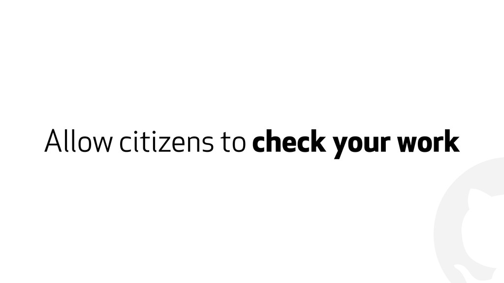 ! Allow citizens to check your work