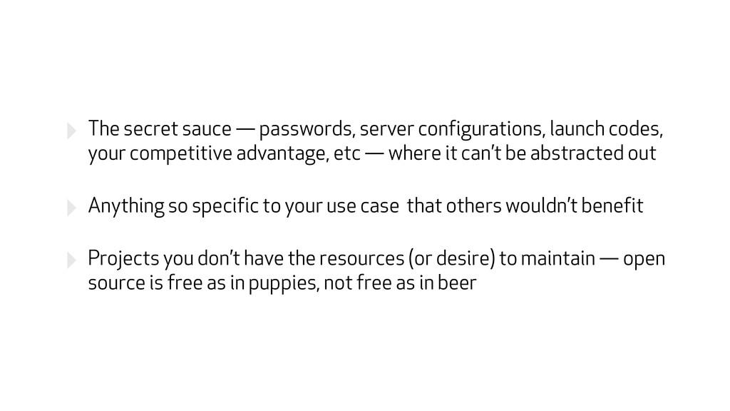 ‣ The secret sauce — passwords, server configur...