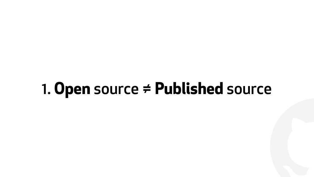 ! 1. Open source ≠ Published source