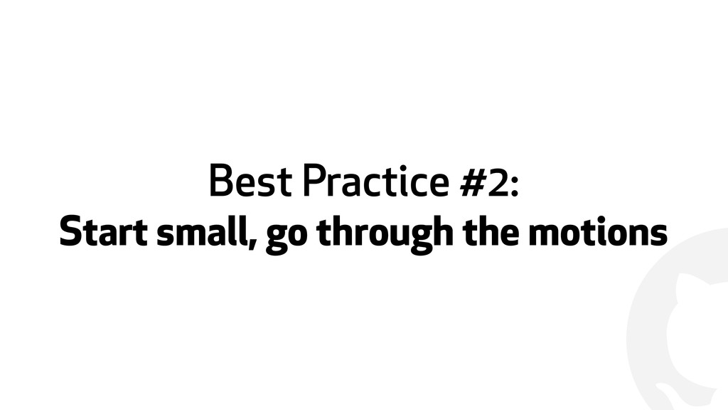 ! Best Practice #2: Start small, go through the...
