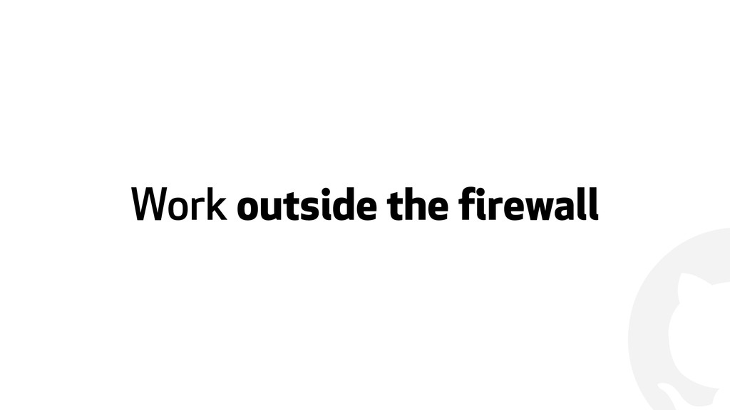! Work outside the firewall