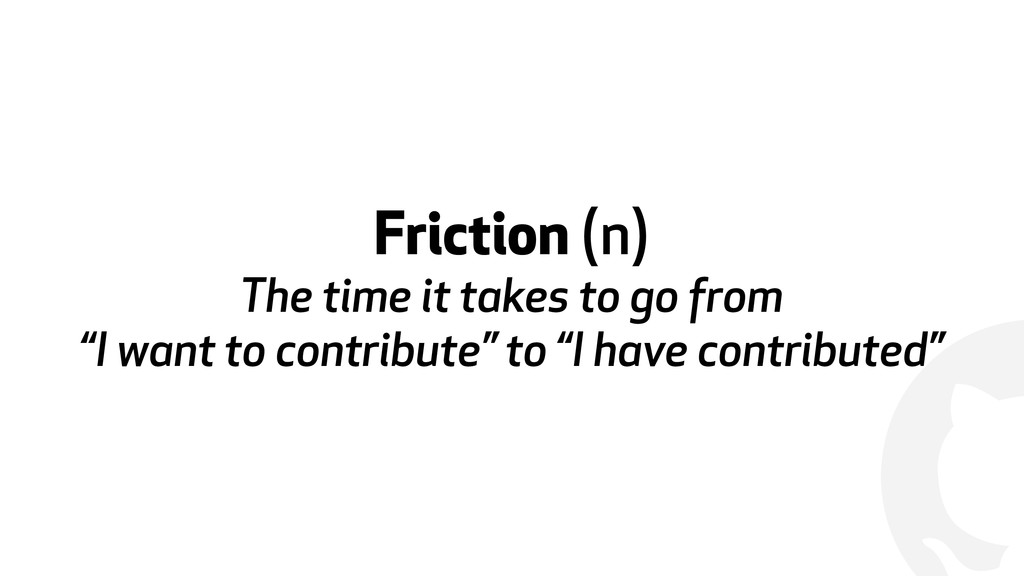 ! Friction (n) The time it takes to go from 