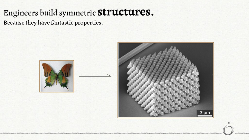 Engineers build symmetric structures. Because t...