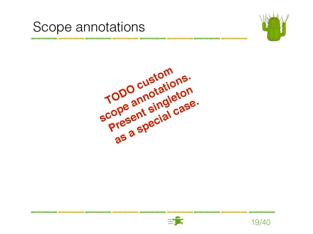 19/40 Scope annotations TODO custom scope annot...