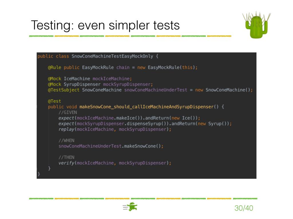 Testing: even simpler tests 30/40