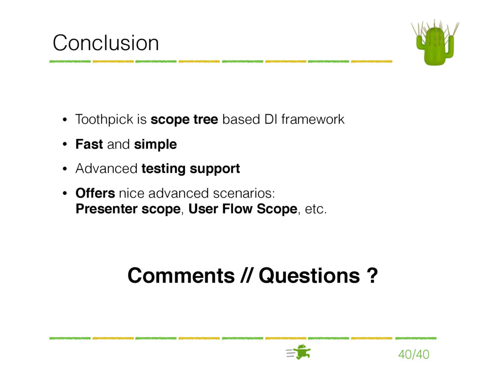 40/40 Conclusion • Toothpick is scope tree base...