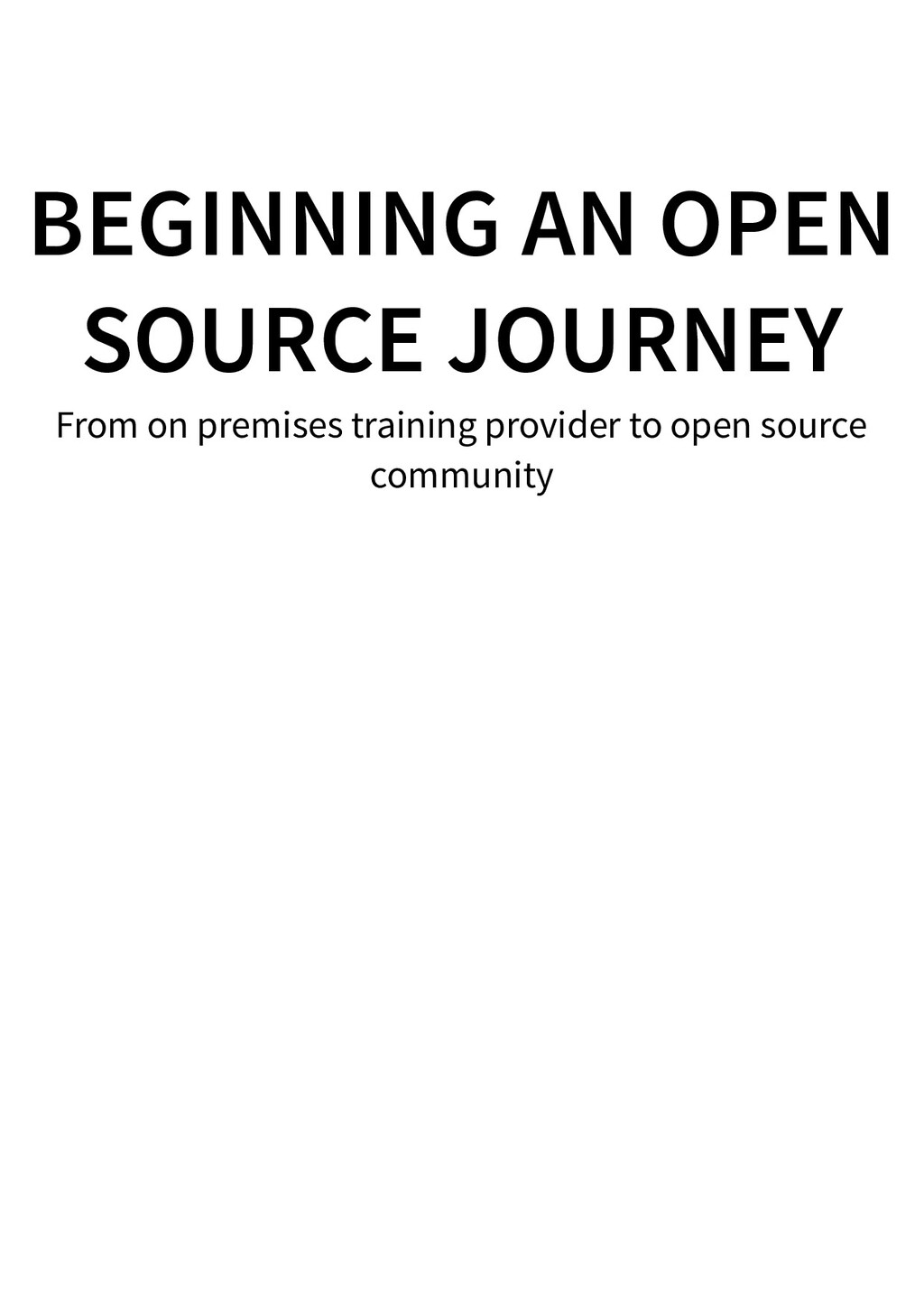BEGINNING AN OPEN SOURCE JOURNEY From on premis...