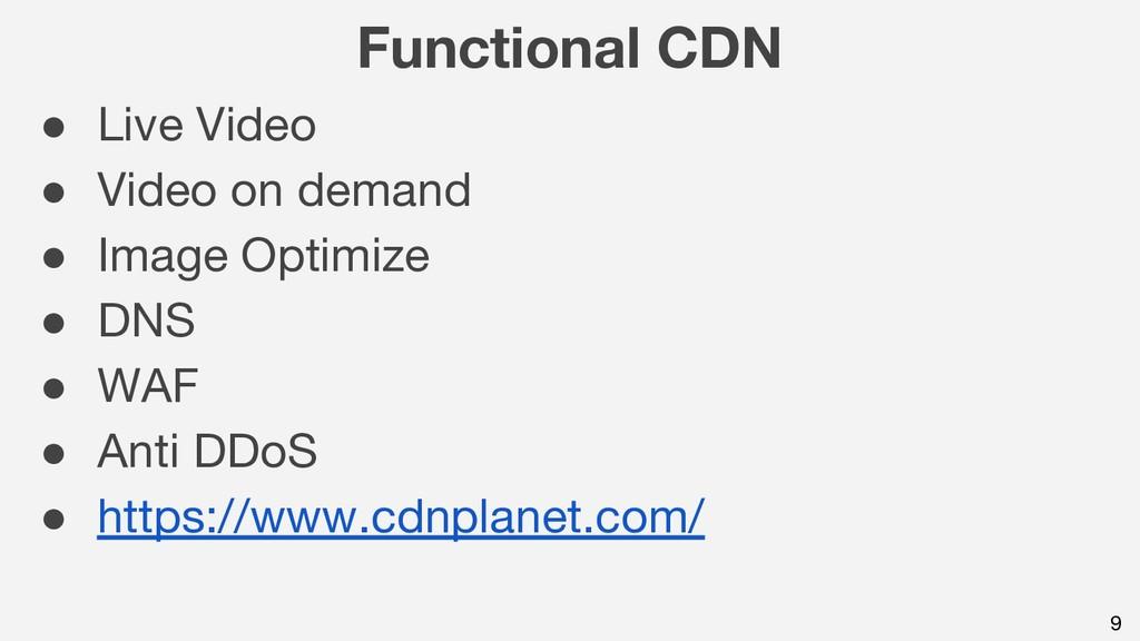 9 Functional CDN ● Live Video ● Video on demand...