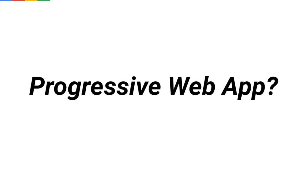 Progressive Web App?