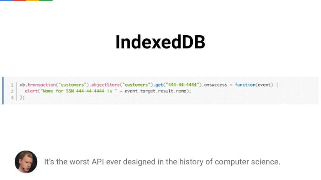 IndexedDB It's the worst API ever designed in t...