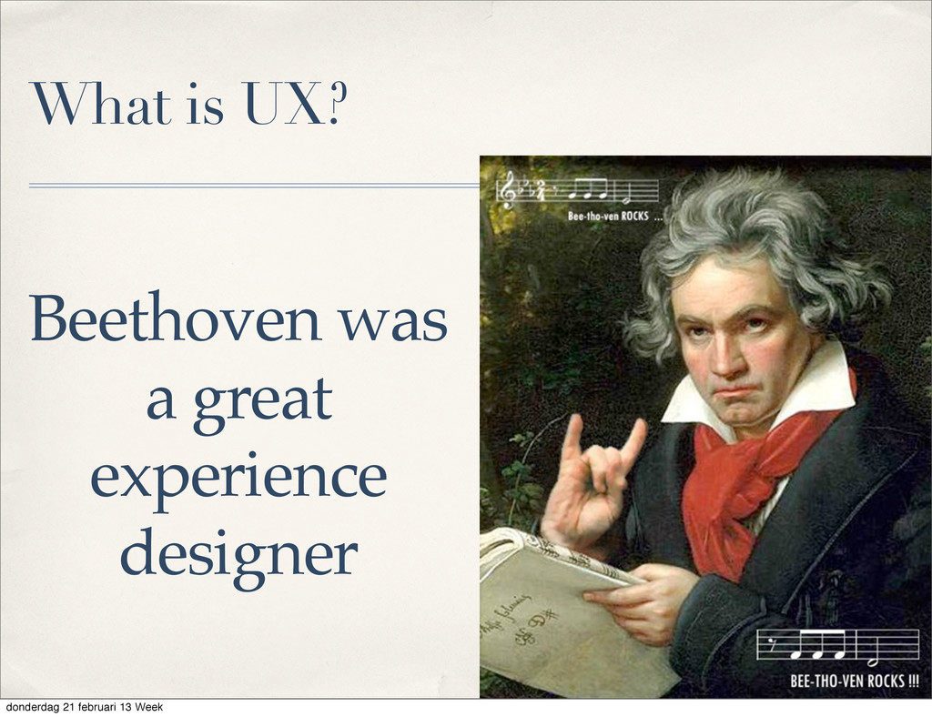 What is UX? Beethoven was a great experience de...