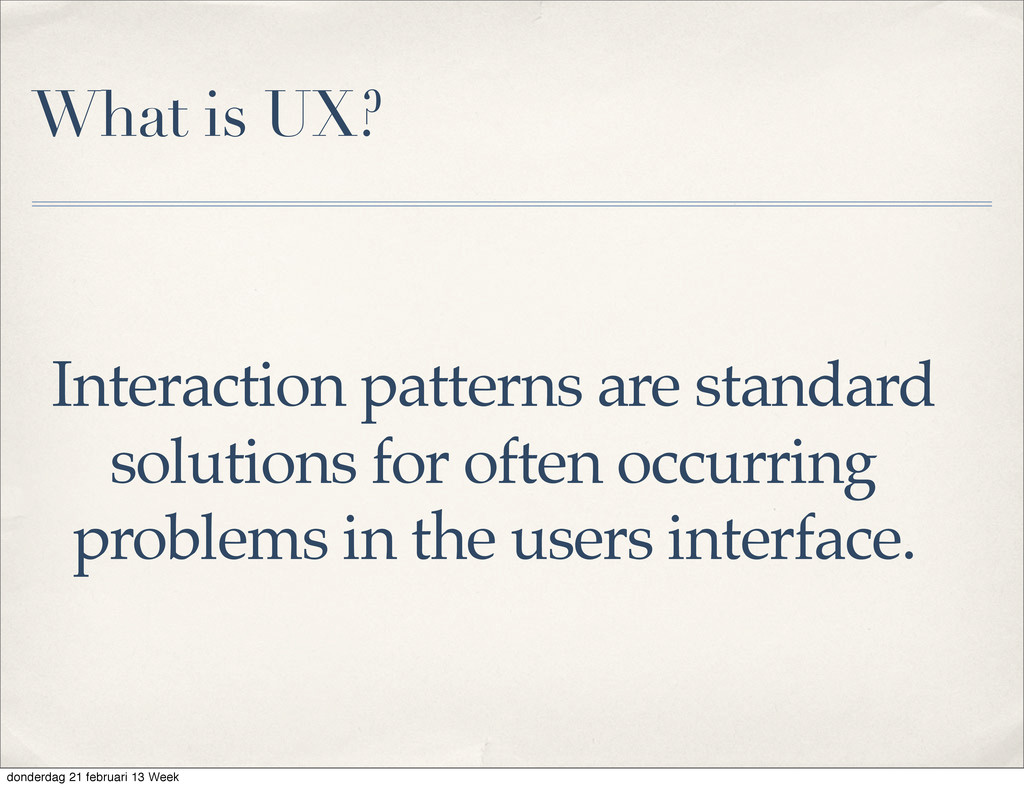 What is UX? Interaction patterns are standard s...