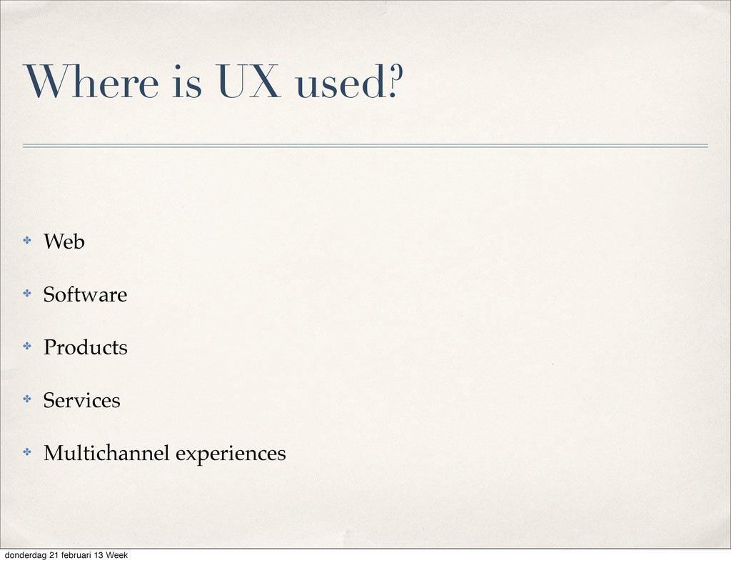 Where is UX used? ✤ Web ✤ Software ✤ Products ✤...