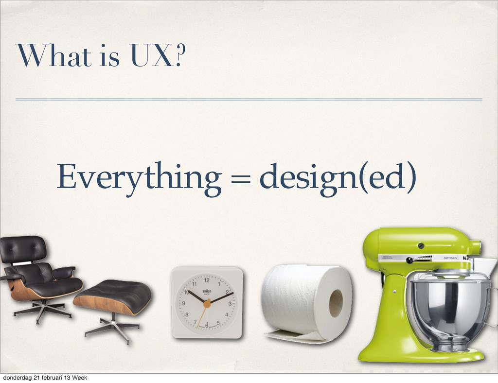 Everything = design(ed) What is UX? donderdag 2...