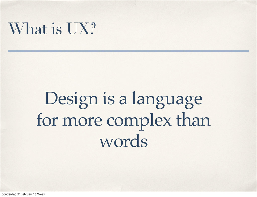 What is UX? Design is a language for more compl...