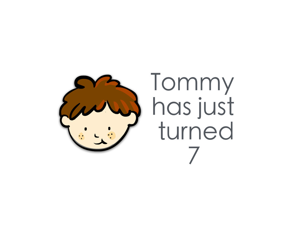 Tommy has just turned 7