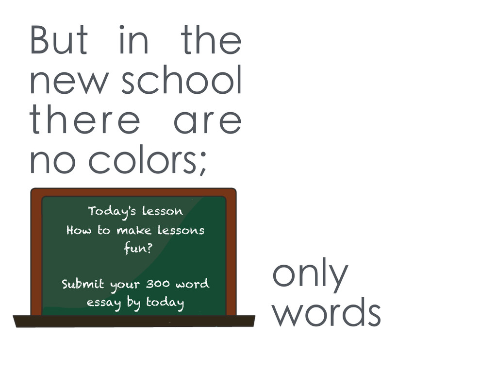 But in the new school there are no colors; Toda...
