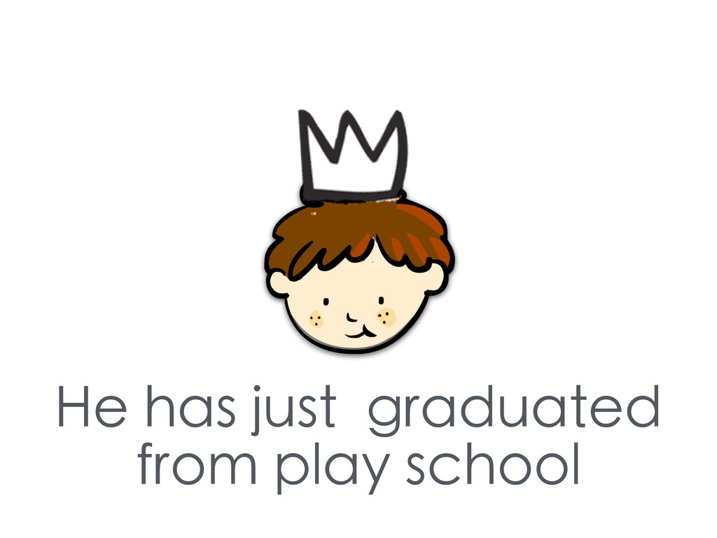 He has just graduated from play school