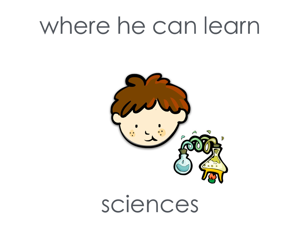 where he can learn sciences