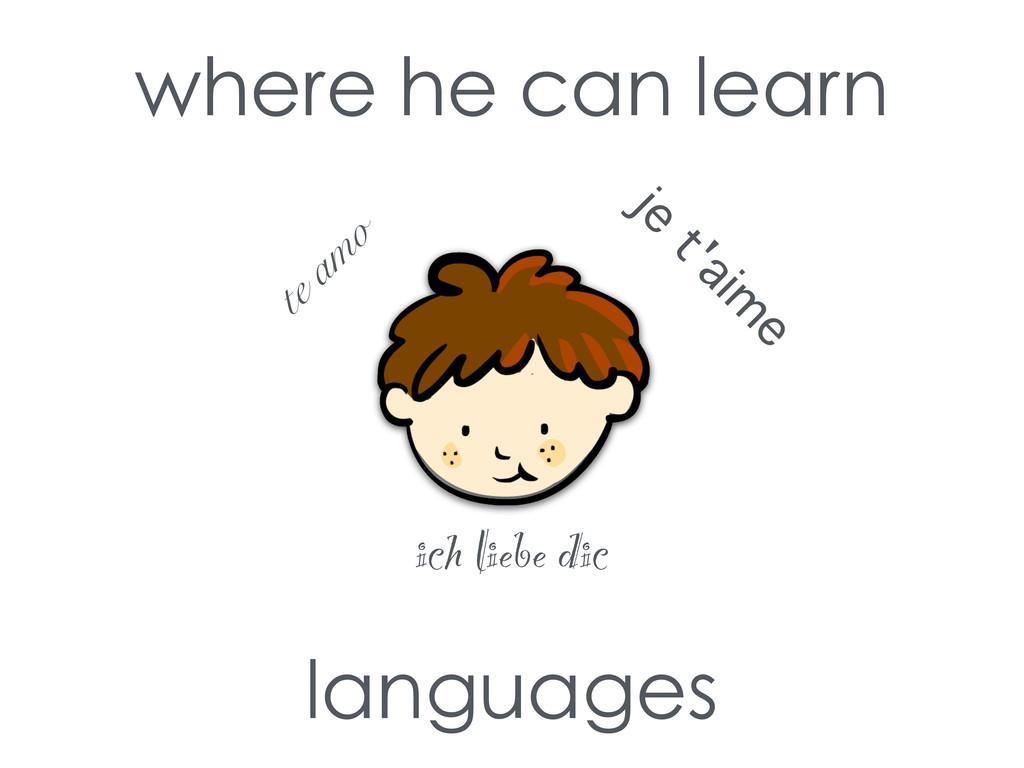 where he can learn languages te amo je t'aim e ...