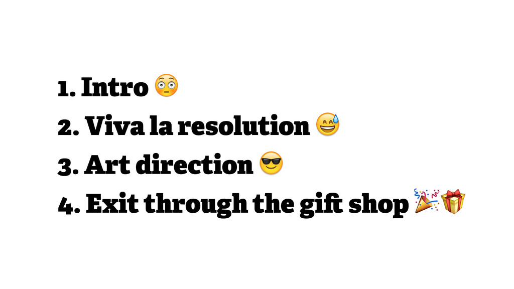 1. Intro  2. Viva la resolution  3. Art directi...