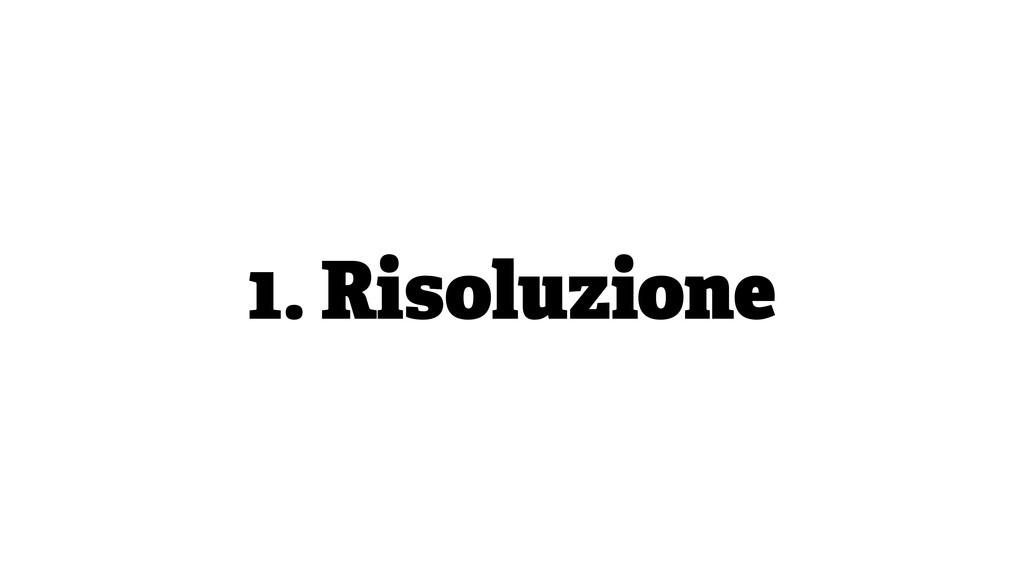 1. Risoluzione