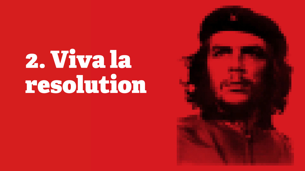 2. Viva la resolution