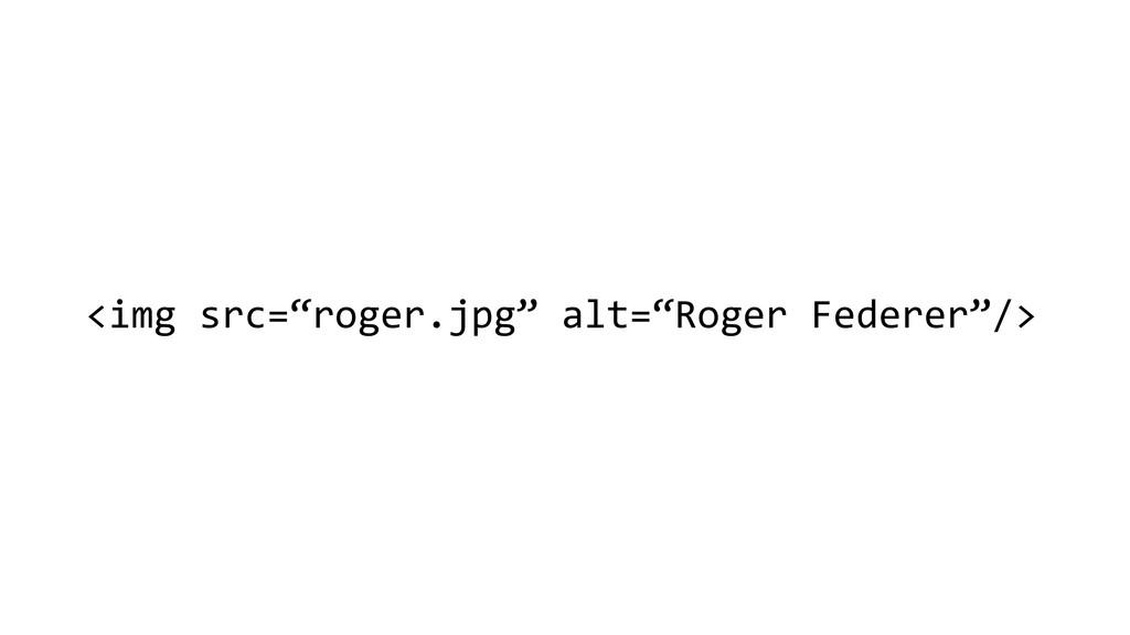 """<img src=""""roger.jpg"""" alt=""""Roger Federe..."""