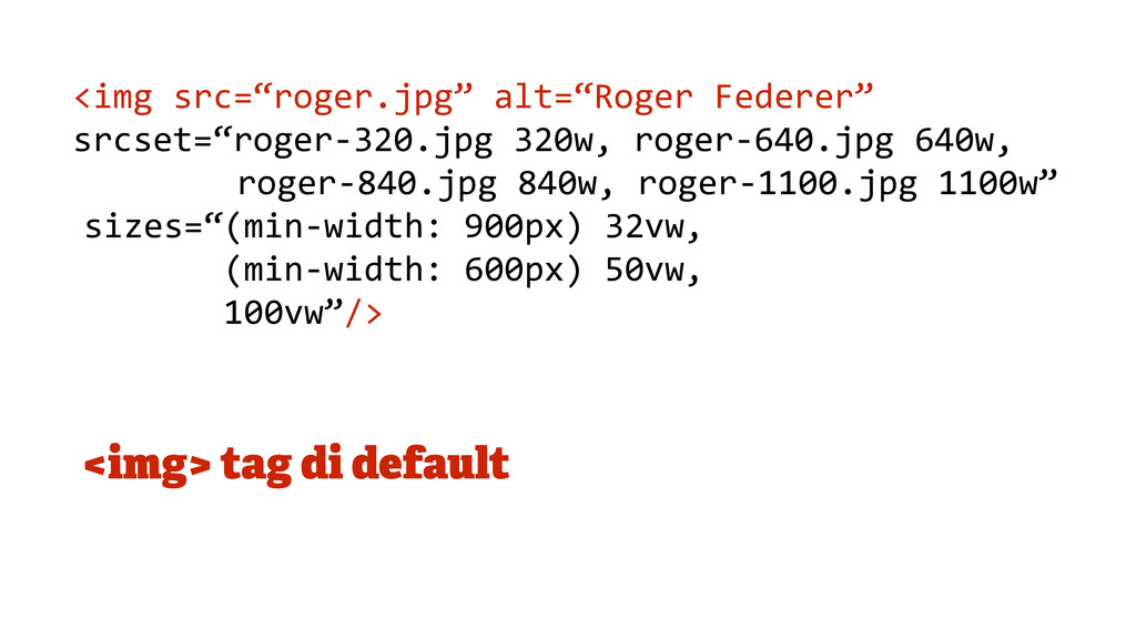 "<img> tag di default <img src=""roger.jpg"" ..."