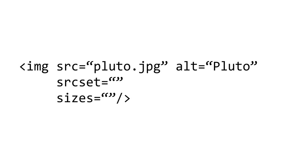 "<img src=""pluto.jpg"" alt=""Pluto""   ..."