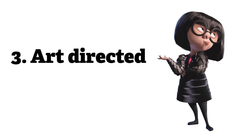 3. Art directed