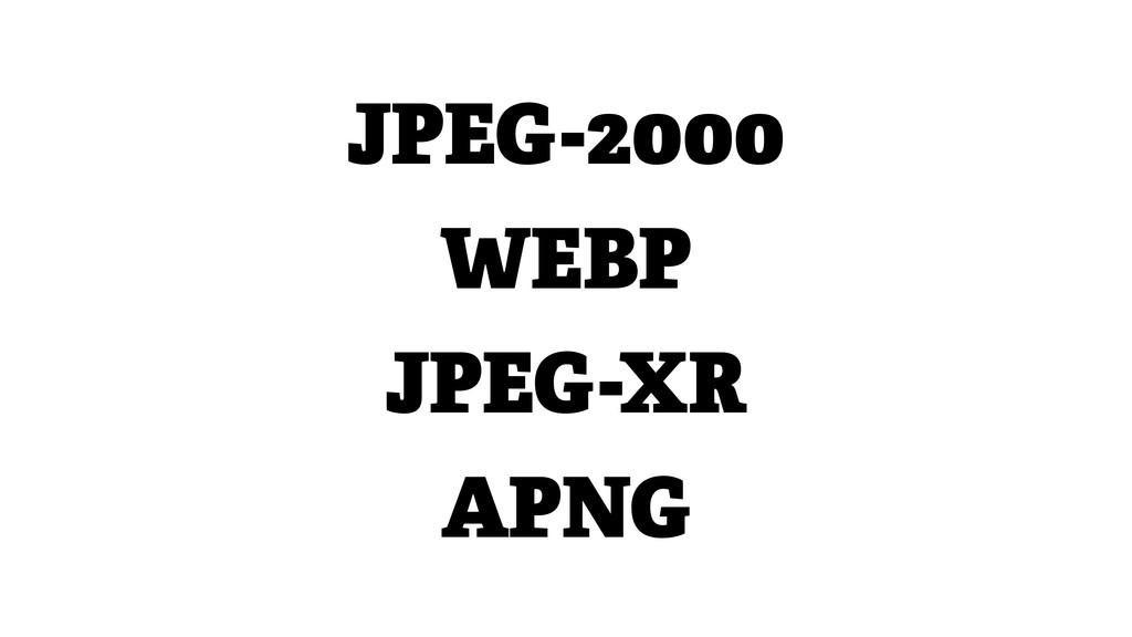 JPEG-2000 WEBP JPEG-XR APNG