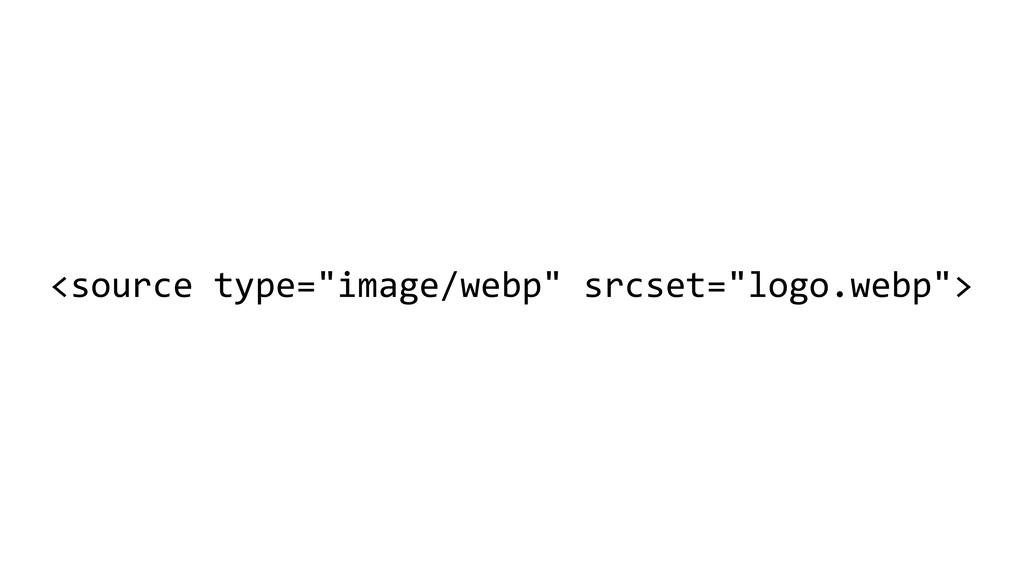 "<source type=""image/webp"" srcset=""logo.we..."