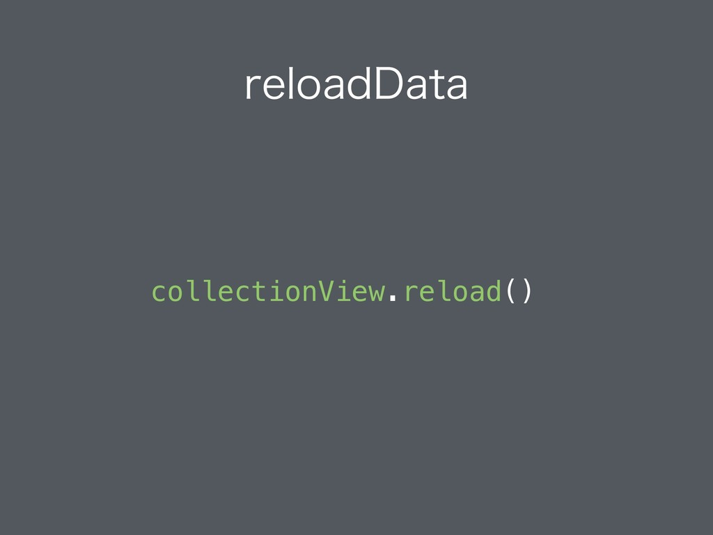 SFMPBE%BUB collectionView.reload()