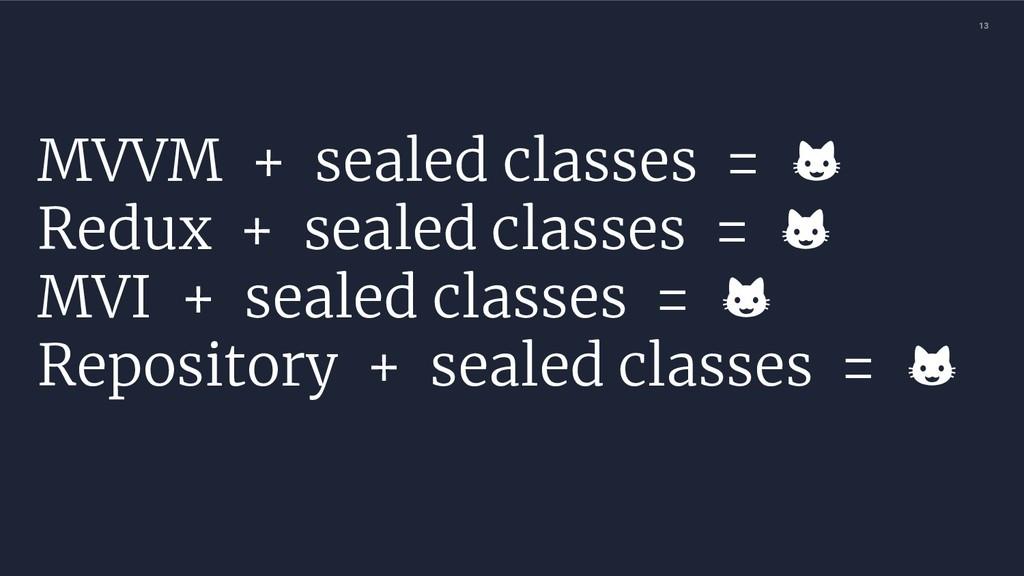 13 MVVM + sealed classes =  Redux + sealed cl...