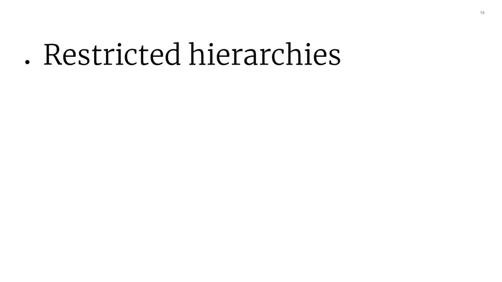 16 ● Restricted hierarchies