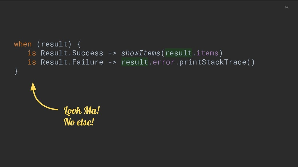 24 when (result) { is Result.Success -> showIte...