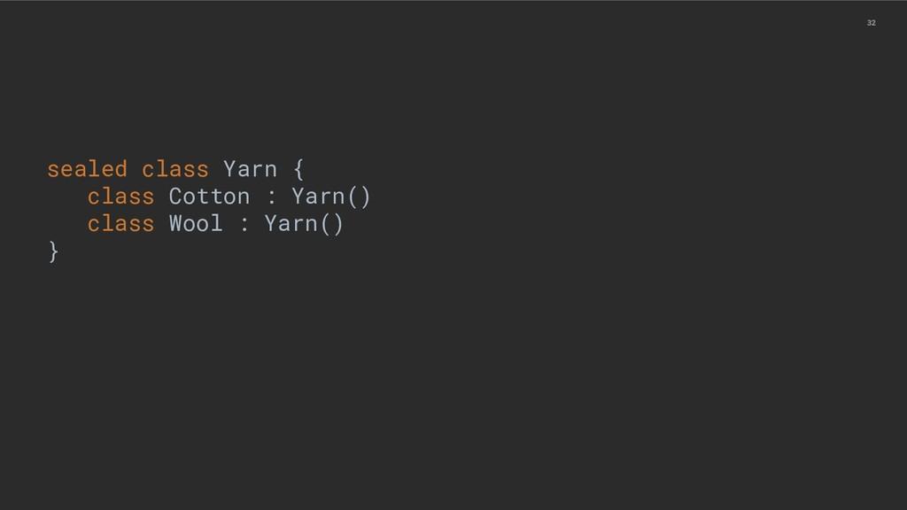 32 sealed class Yarn { class Cotton : Yarn() cl...