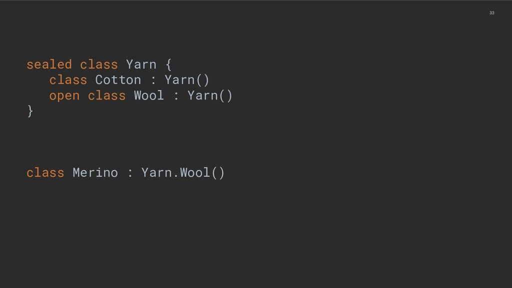 33 sealed class Yarn { class Cotton : Yarn() op...