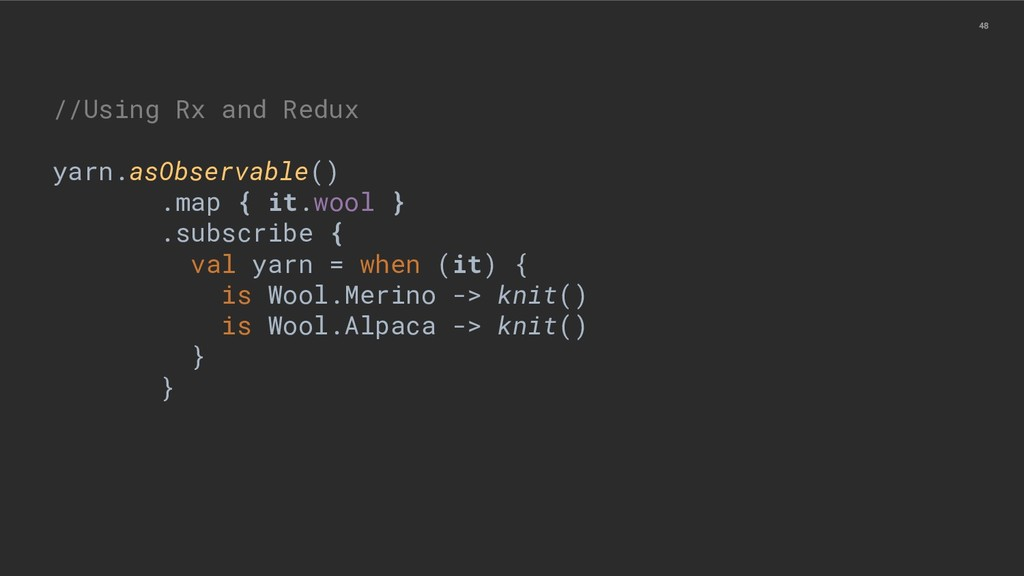 48 //Using Rx and Redux yarn.asObservable() .ma...