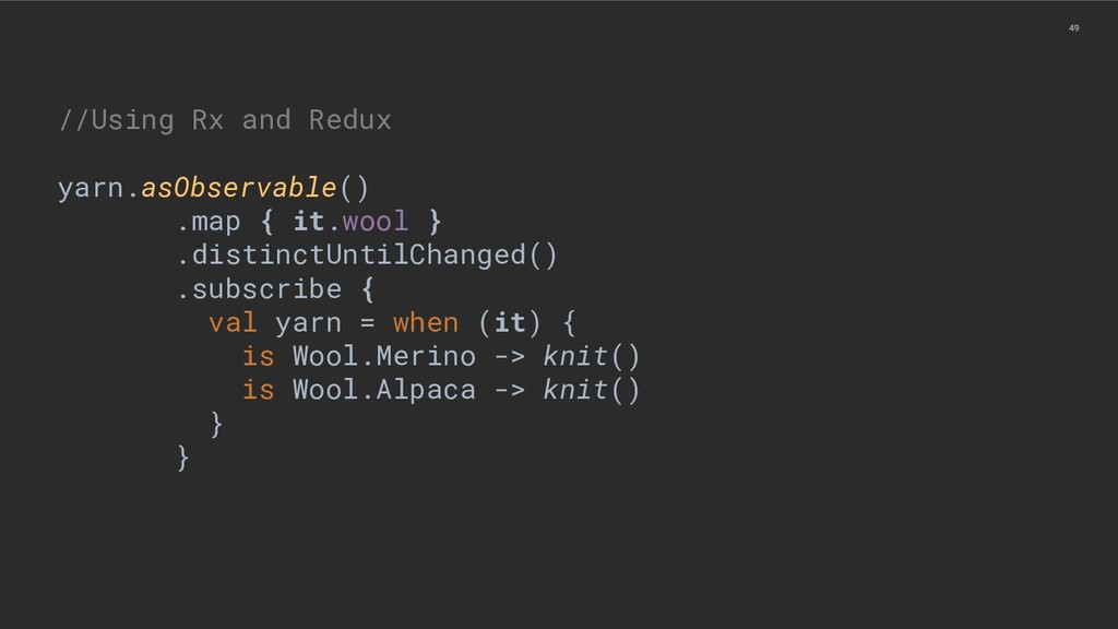 49 //Using Rx and Redux yarn.asObservable() .ma...