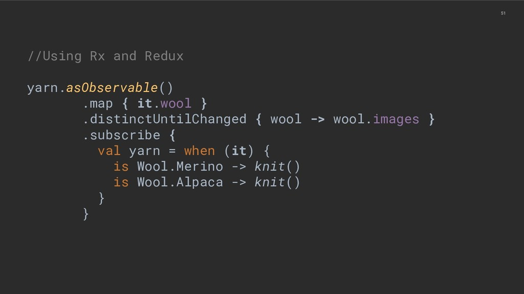 51 //Using Rx and Redux yarn.asObservable() .ma...