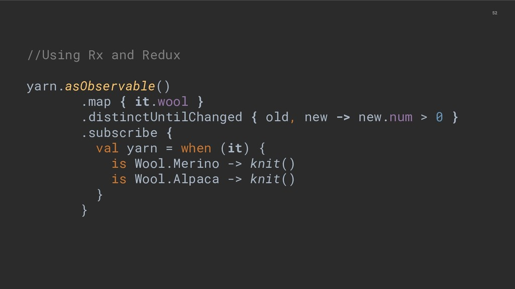 52 //Using Rx and Redux yarn.asObservable() .ma...