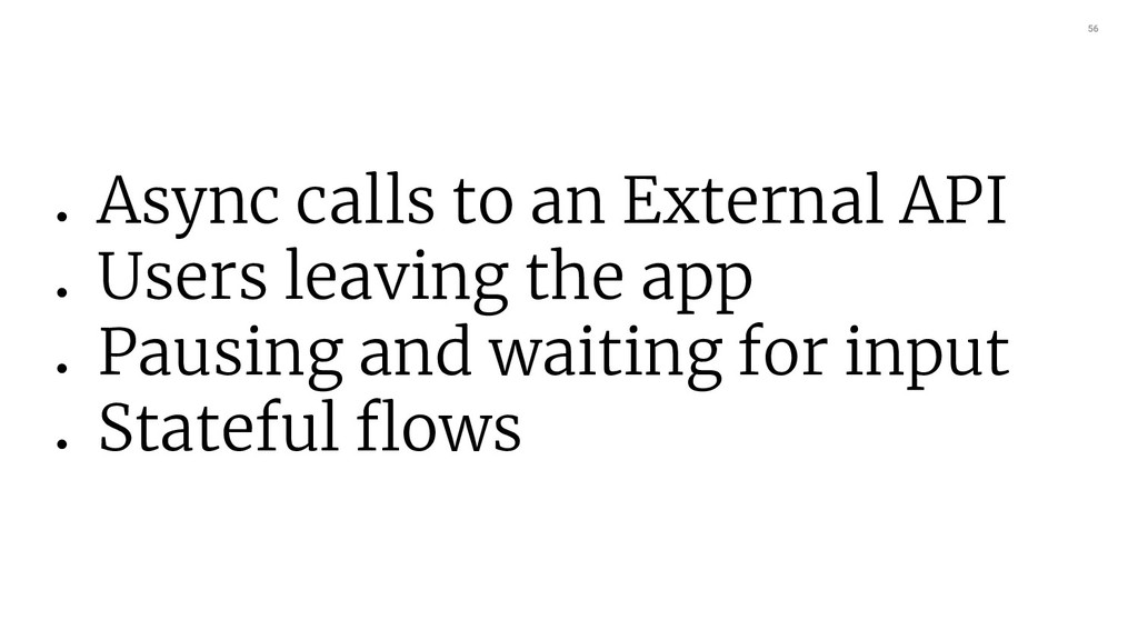 56 ● Async calls to an External API ● Users lea...