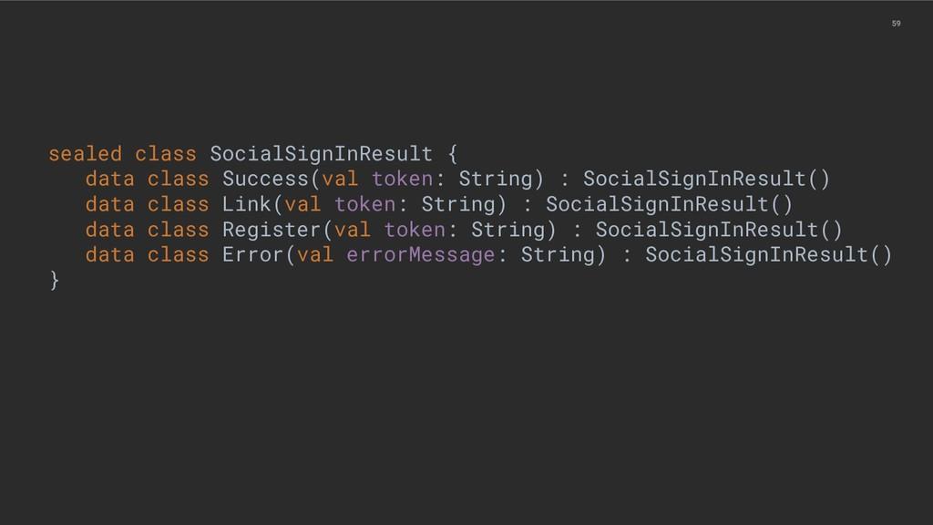 59 sealed class SocialSignInResult { data class...