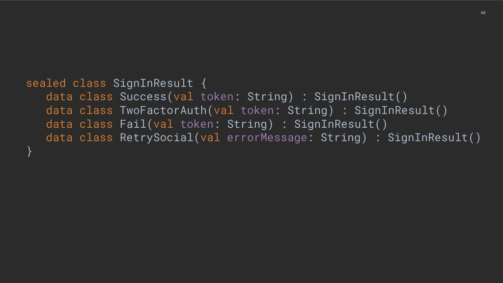 60 sealed class SignInResult { data class Succe...