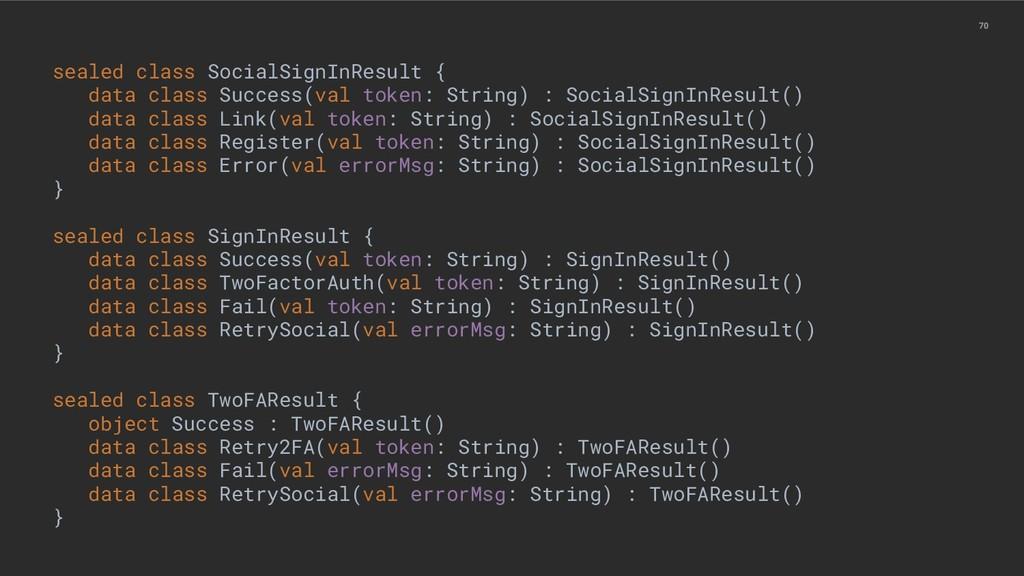 70 sealed class SocialSignInResult { data class...