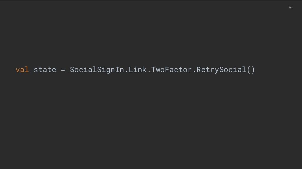 76 val state = SocialSignIn.Link.TwoFactor.Retr...